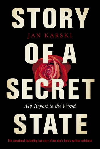 Story of a Secret State: My Report to the World - My Report to the World ebook by Jan Karski