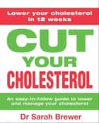 Cut Your Cholesterol ebook by Sarah Brewer