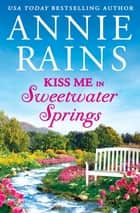 Kiss Me in Sweetwater Springs - A Sweetwater Springs short story ebook by Annie Rains
