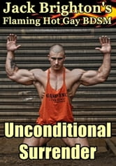 Unconditional Surrender (Flaming Hot Gay BDSM) ebook by Jack Brighton