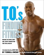 T.O.'s Finding Fitness - Making the Mind, Body, and Spirit Connection for Total Health ebook by Terrell Owens