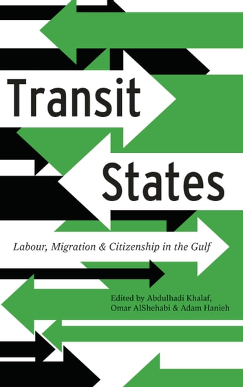 Transit States - Labour, Migration and Citizenship in the Gulf ebook by