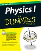 Physics I Practice Problems For Dummies (+ Free Online Practice) ebook by Consumer Dummies