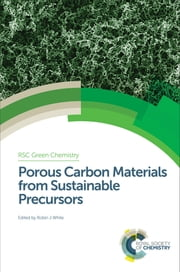 Porous Carbon Materials from Sustainable Precursors ebook by Robin J White,Shu-Hong Yu,George Kraus,Vitaliy Budarin,Rafael Luque,James H Clark,Andrew Marriott,Maria-Magdalena Titirici,Nicolas Brun,Li Zhao,Rezan Demir-Cakan,Jens Weber,Niki Baccile,Noriko Yoshizawa,Peter Shuttleworth