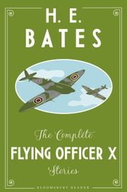 The Complete Flying Officer X Stories ebook by H.E. Bates