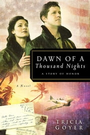 Dawn of a Thousand Nights - A Story of Honor ebook by Tricia N Goyer