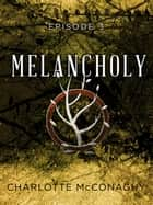 Melancholy: Episode 3 ebook by Charlotte McConaghy