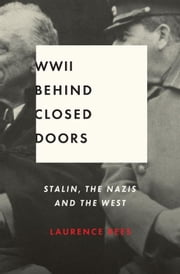 World War II Behind Closed Doors - Stalin, the Nazis, and the West ebook by Laurence Rees