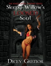 Sleepy Willow's Loosed Soul (The Narcoleptic Vampire Series Vol. 3) ebook by Dicey Grenor