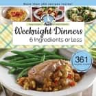 Weeknight Dinners 6 Ingredients or Less ebook by Gooseberry Patch