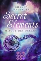 Secret Elements 3: Im Auge des Orkans ebook by Johanna Danninger