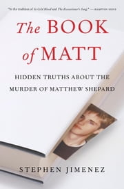 The Book of Matt - Hidden Truths About the Murder of Matthew Shepard ebook by Stephen Jimenez