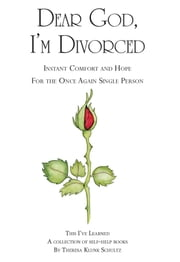 Dear God, I'm Divorced - Instant Comfort and Hope For the Once Again Single Person ebook by Theresa Klunk Schultz