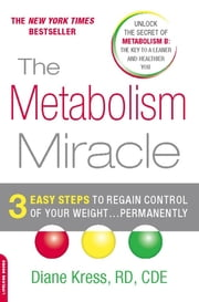 The Metabolism Miracle - 3 Easy Steps to Regain Control of Your Weight . . . Permanently ebook by Diane Kress