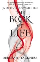 The Book of Life - (All Souls 3) ebook by Deborah Harkness