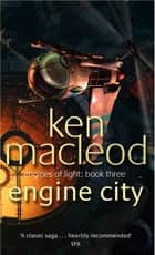 Engine City - Engines of Light Book 3 ebook by Ken MacLeod