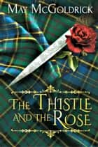 Thistle and the Rose 電子書 by May McGoldrick