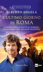 L'ultimo giorno di Roma ebook by Alberto Angela