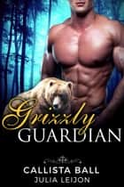 Grizzly Guardian ebook by Julia Leijon, Callista Ball