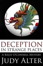 Deception in Strange Places - Kelly O'onnell Mysteries, #5 ebook by Judy Alter