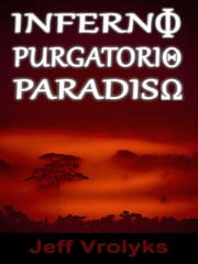 Inferno, Purgatorio, Paradiso ebook by Jeff Vrolyks