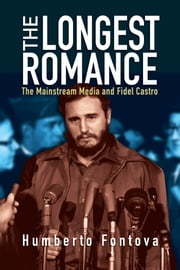 The Longest Romance - The Mainstream Media and Fidel Castro ebook by Humberto Fontova