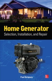 Home Generator Selection, Installation and Repair ebook by Paul Dempsey