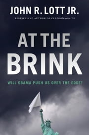 At the Brink - Will Obama Push Us Over the Edge? ebook by John R. Lott Jr.