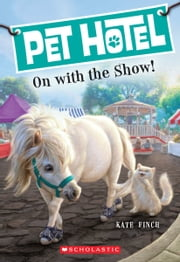 Pet Hotel #4: On With the Show! ebook by Kate Finch,John Steven Gurney,Tim Jessell
