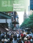 Business Improvement Districts ebook by Lawrence O. Houstoun Jr.,Howard Kozloff