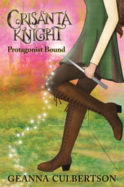 Crisanta Knight: Protagonist Bound ebook by Geanna Culbertson