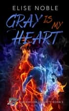 Gray is my Heart ebook by Elise Noble