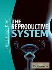 The Reproductive System ebook by Britannica Educational Publishing,Rogers,Kara