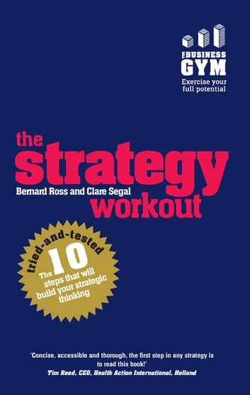 The Strategy Workout - The 10 tried-and-tested steps that will build your strategic thinking skills ebook by Bernard Ross,Clare Segal
