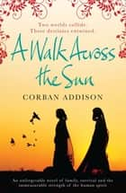 A Walk Across the Sun - A searing story of survival against all the odds ebook by Corban Addison