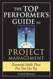 Top Performer's Guide to Project Management ebook by Susan F Benjamin