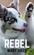 Rebel ebook by Mary Hiker