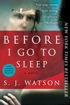 Before I Go To Sleep: A Novel ebook by S. J. Watson