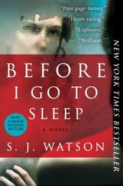 Before I Go To Sleep: A Novel - A Novel ebook by S. J. Watson