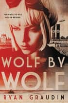 Wolf by Wolf - One girls mission to win a race and kill Hitler ebook by Ryan Graudin