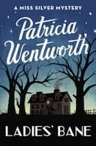Ladies' Bane ebook by Patricia Wentworth