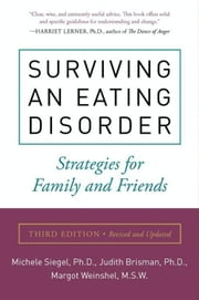 Surviving an Eating Disorder, Third Edition - Strategies for Family and Friends ebook by Michele Siegel,Margot Weinshel,Judith Brisman, PhD