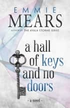 A Hall of Keys and No Doors ebook by Emmie Mears