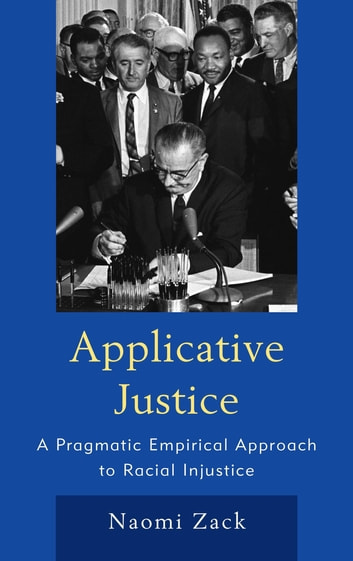 Applicative Justice - A Pragmatic Empirical Approach to Racial Injustice ebook by Naomi Zack