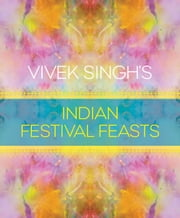 Vivek Singh's Indian Festival Feasts ebook by Kobo.Web.Store.Products.Fields.ContributorFieldViewModel