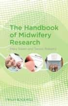 The Handbook of Midwifery Research ebook by Mary Steen,Taniya Roberts
