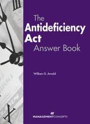 The Antideficiency Act Answer Book ebook by William G Arnold