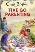 Five Go Parenting ebook by Bruno Vincent