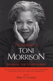 The Aesthetics of Toni Morrison - Speaking the Unspeakable ebook by Marc C. Conner