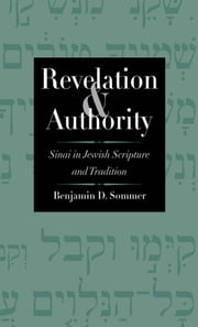 Revelation and Authority - Sinai in Jewish Scripture and Tradition ebook by Benjamin D. Sommer